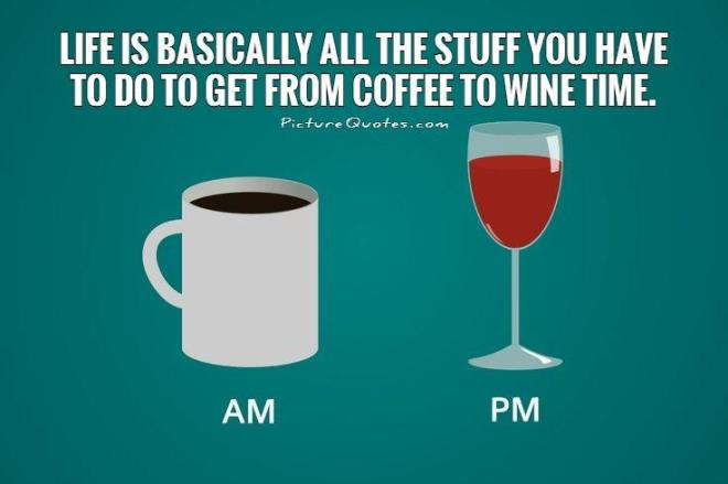 life-is-basically-all-the-stuff-you-have-to-do-to-get-from-coffee-to-wine-time-quote-1